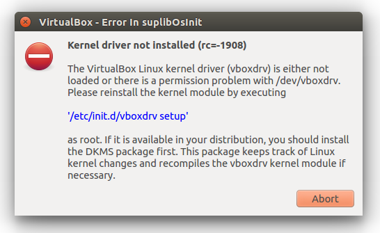 The VirtualBox Linux kernel driver (vboxdrv) is either not loaded or there is a permission problem with /dev/vboxdrv. Please reinstall the kernel module by executing '/etc/init.d/vboxdrv setup'